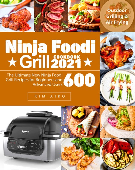 Ninja Foodi Grill Cookbook Recipes For Beginners And Advanced Users Outdoor Grilli...