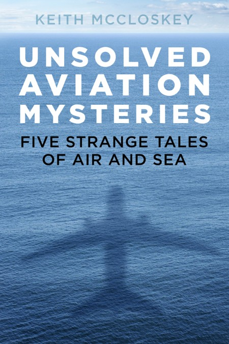 Unsolved Aviation Mysteries Keith McCloskey
