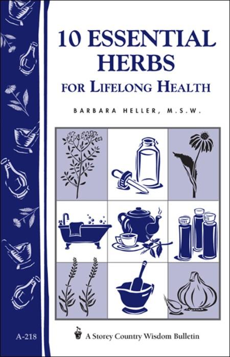 10 Essential Herbs For Lifelong Health Storey Country Wisdom Bulletin