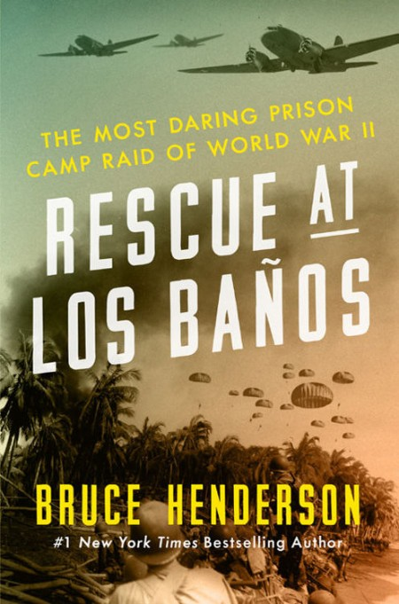 Rescue at Los Banos The Most D Bruce Henderson
