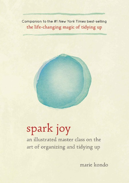 Spark Joy An Illustrated Master Class On The Art Of Organizing And Tidying Up By M...