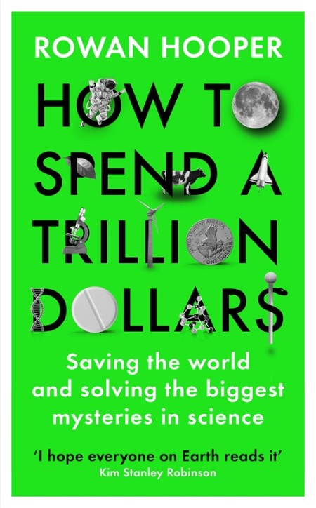 How to Spend a Trillion Dollars Saving the world and solving the biggest mysteries...