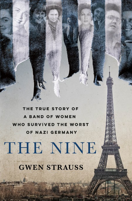 The Nine  The True Story of a Band of Women Who Survived the Worst of Nazi Germany...