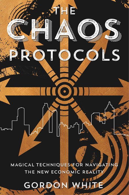 The Chaos Protocols  Magical Techniques for Navigating the New Economic Reality by...