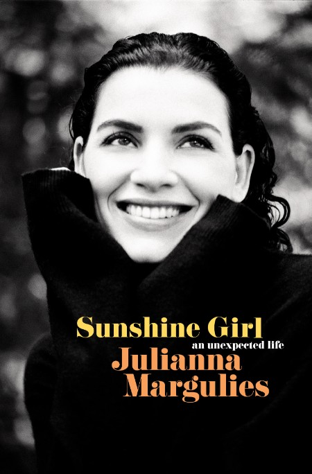 Sunshine Girl  An Unexpected Life by Julianna Margulies