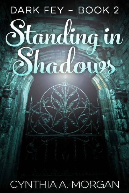 Standing in Shadows by Cynthia A  Morgan