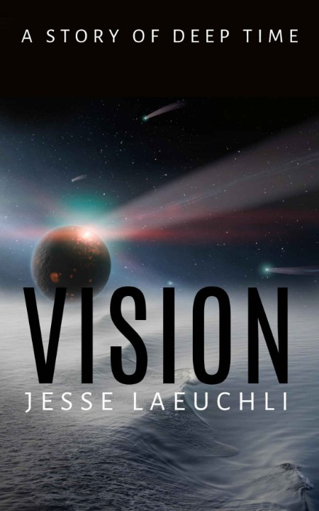 Vision  A Story of Deep Time by Jesse Laeuchli