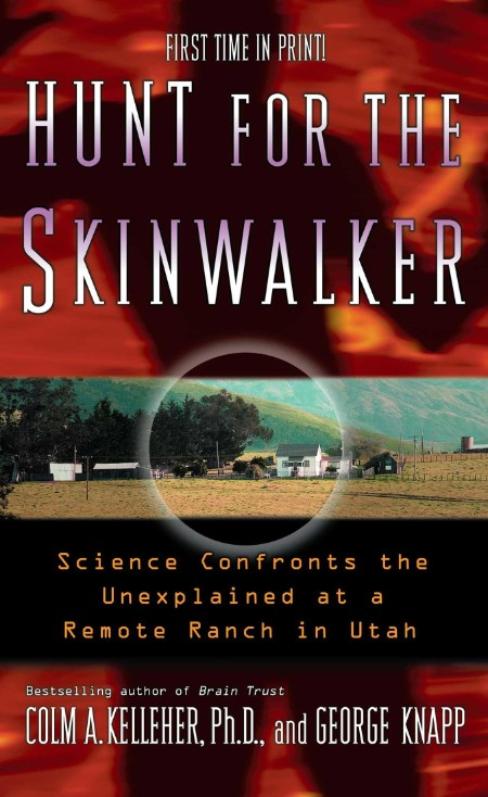 Hunt for the Skinwalker  Science Confronts the Unexplained at a Remote Ranch in Utah by Colm A  Kelleher
