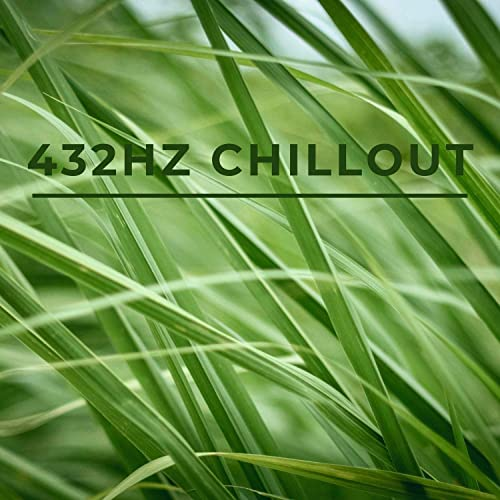 Alpha Chill - 432hz Chillout Music - Easy Listening, Relaxation & Calmness (2021)