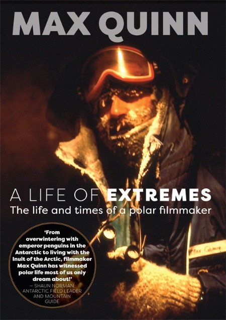 Max Quinn A Life of Extremes The life and times of a polar filmmaker Exisle Publis...