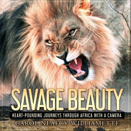 Carol Neafcy Williamette Savage Beauty Heart Pounding Journeys Through Africa with...