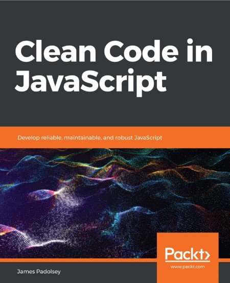 Clean Code in JavaScript Develop reliable maintainable and robust JavaScript