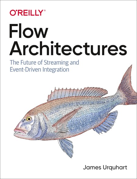 Flow Architectures The Future of Streaming and Event Driven Integration