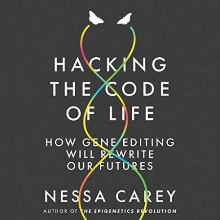 Nessa Carey - Hacking the Code of Life