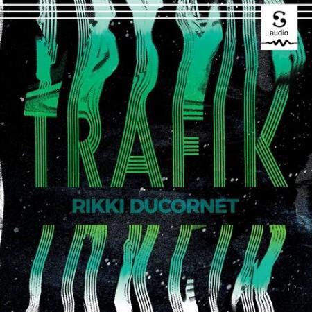 Rikki Ducornet - Trafik
