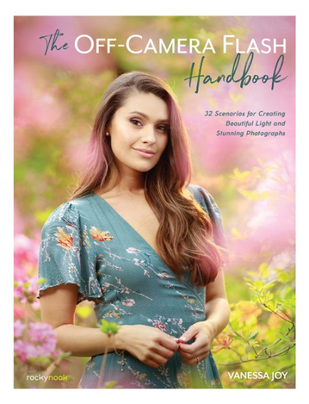 Vanessa Joy The Off Camera Flash Handbook 32 Scenarios for Creating Beautiful Ligh...