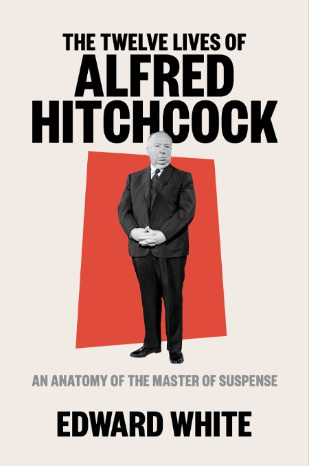 The Twelve Lives of Alfred Hitchcock  An Anatomy of the Master of Suspense by Edwa...