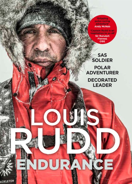 Endurance  SAS Soldier  Polar Adventurer  Decorated Leader by Captain Louis Rudd  ...
