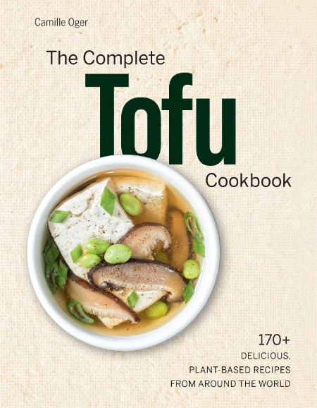 The Complete Tofu Cookbook by Camille Oger