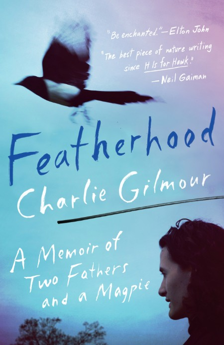 Featherhood A Memoir of Two Fathers and a Magpie by Charlie Gilmour
