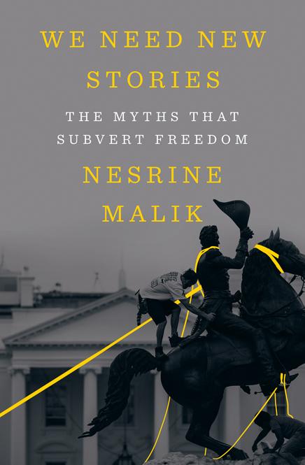We Need New Stories  The Myths that Subvert Freedom by Nesrine Malik