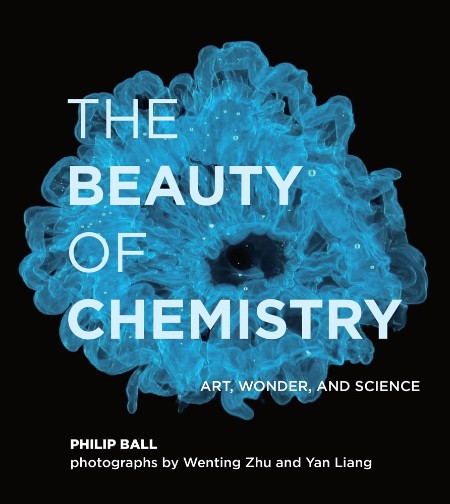 The Beauty of Chemistry - Philip Ball
