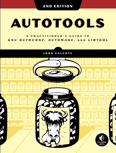 Autotools A Practitioner's Guide to GNU Autoconf, Automake, and Libtool, 2nd Edition
