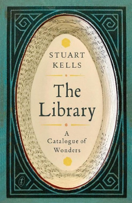 The Library  A Catalogue of Wonders by Stuart Kells