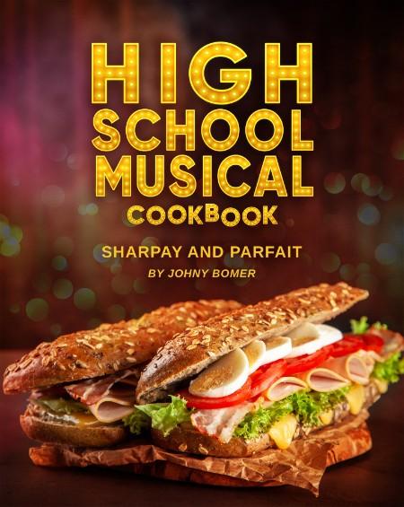 High School Musical Cookbook by Johny Bomer