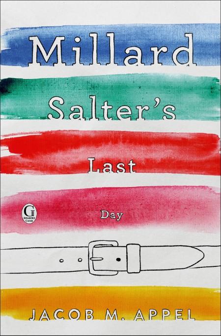 Millard Salter's Last Day by Jacob M  Appel