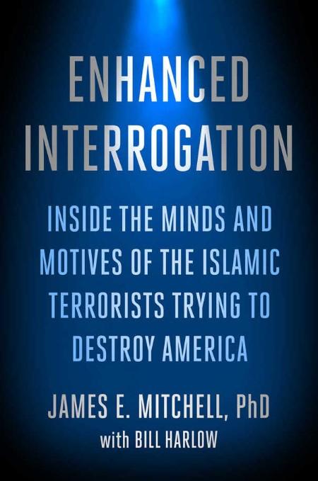 Enhanced Interrogation Inside James E Mitchell
