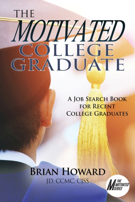 The Motivated College Graduate A Job Search Book For Recent College Graduates