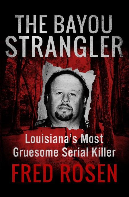 The BaYou Strangler Louisianas Most Gruesome Serial Killer