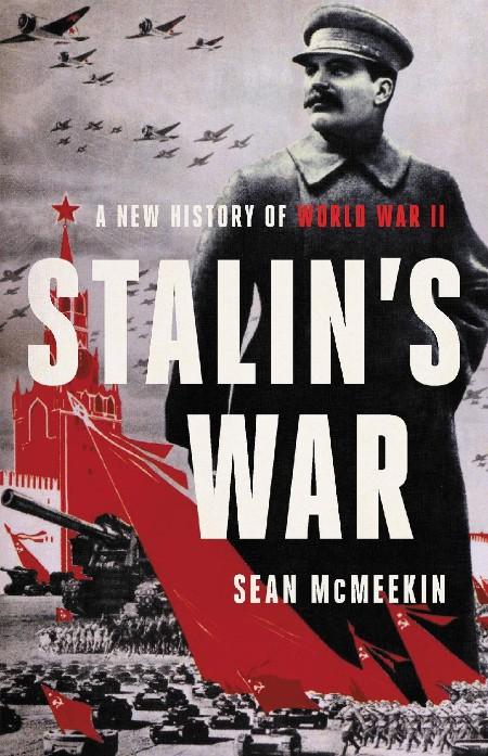 Stalin's War  A New History of World War II by Sean McMeekin