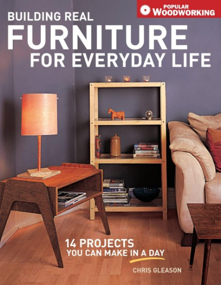 Building Real Furniture for Everyday Life (Popular WoodWorking)