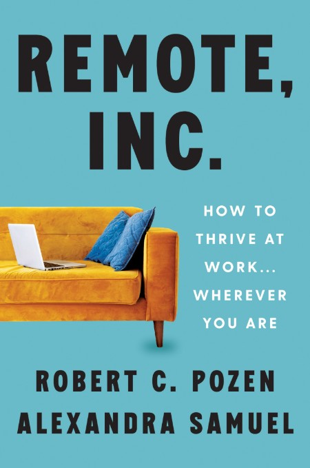 Remote, IncHow to Thrive at Work Wherever You Are by Robert C  Pozen