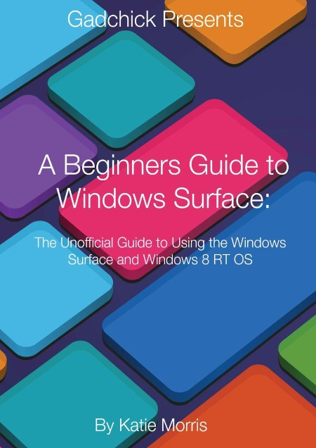 A Beginners Guide To Windows Surface- The Unofficial Guide To Using The Windows Su...