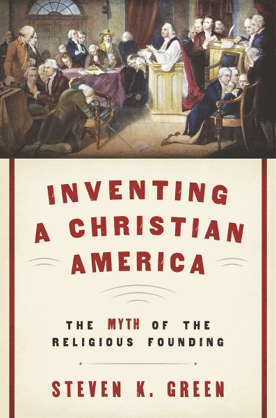 Inventing A Christian America The Myth Of The Religious Founding