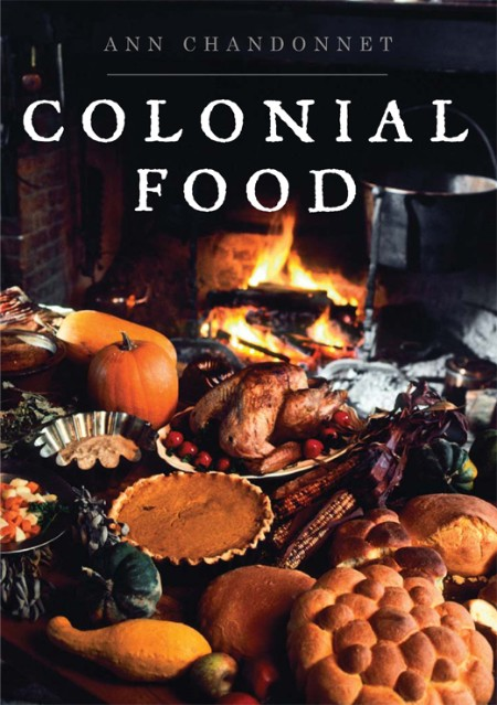 Colonial Food by Ann Chandonnet