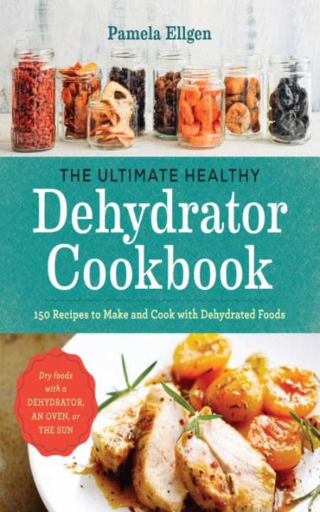 The Ultimate Healthy Dehydrator Cookbook by Pamela Ellgen