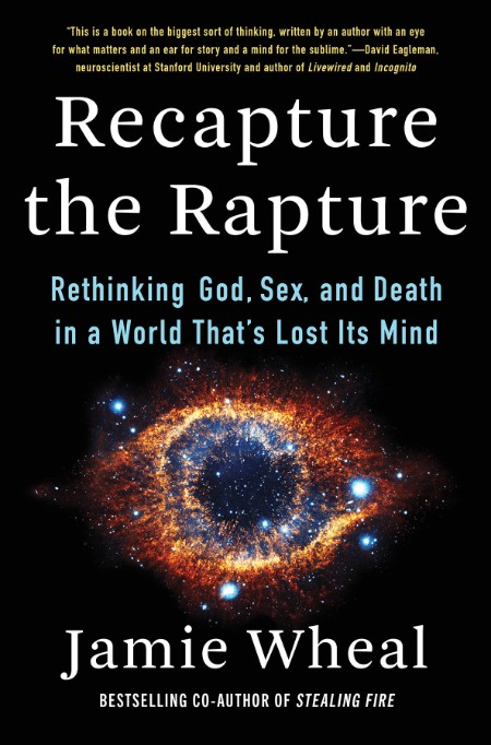 Recapture the Rapture by Jamie Wheal