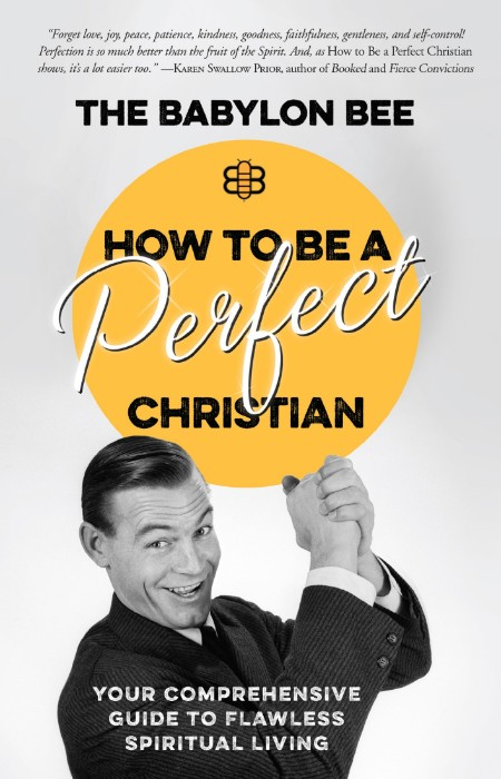 How to Be a Perfect Christian by The Babylon Bee