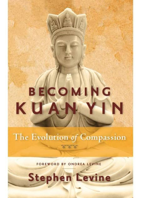 Becoming Kuan Yin by Stephen Levine