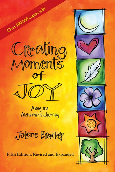 Creating Moments of Joy along Alzheimer's by Jolene Brackey