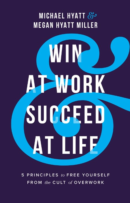 Win at Work and Succeed at Life by Michael Hyatt