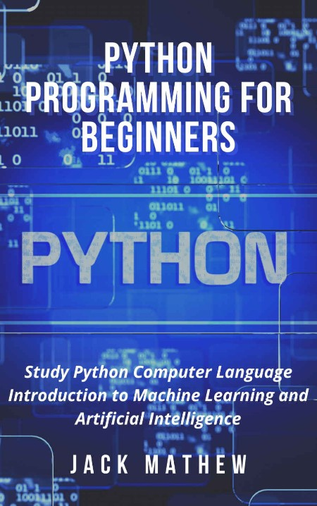 Python Programming for Beginners by Jack Mathew