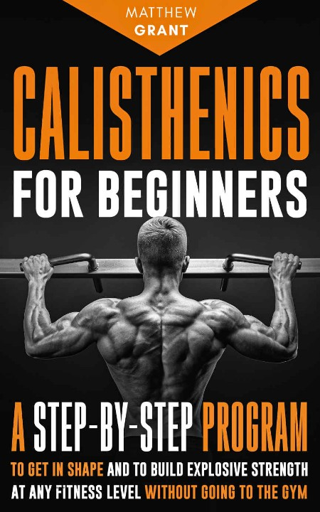 Calisthenics for Beginners by Matthew Grant