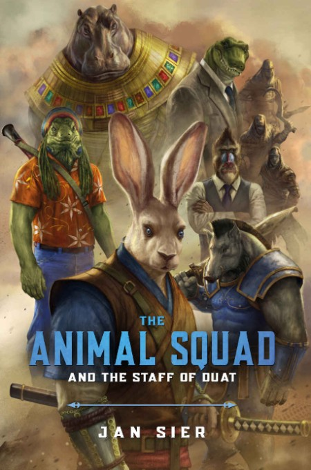 The Animal Squad and the Staff of Duat by Jan Sier