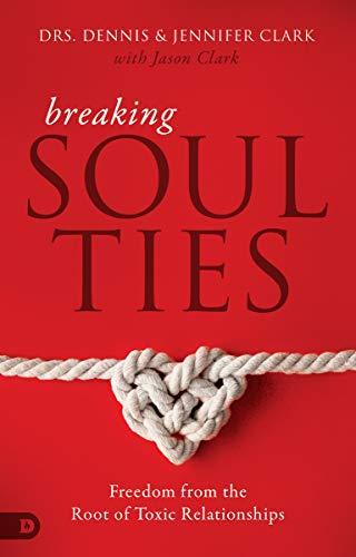 Breaking Soul Ties by Dr  Dennis Clark