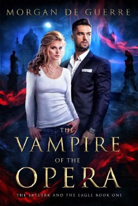The Vampire of the Opera by Morgan De Guerre